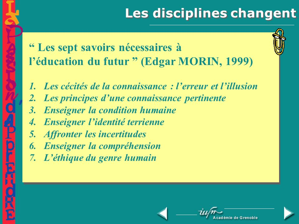 Les disciplines changent Chaque discipline change Il nest plus possible de découper le savoir selon les disciplines traditionnelles…
