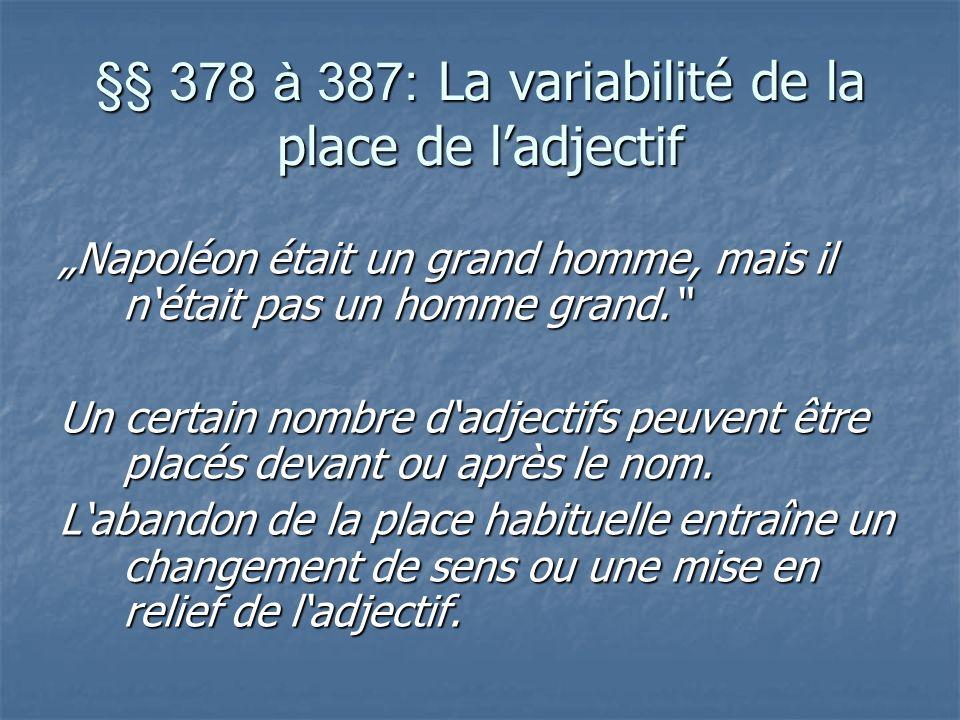 §§ 378 à 387: La variabilité de la place de ladjectif Napoléon était un grand homme, mais il nétait pas un homme grand.