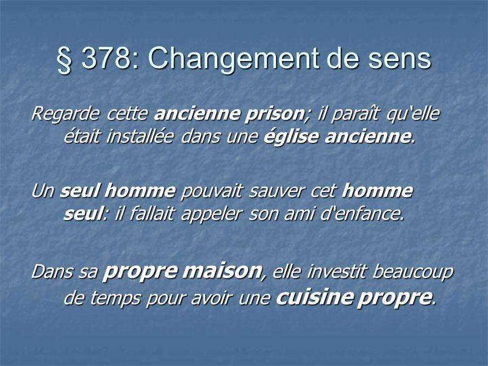 § 378: Changement de sens Regarde cette ancienne prison; il paraît quelle était installée dans une église ancienne.