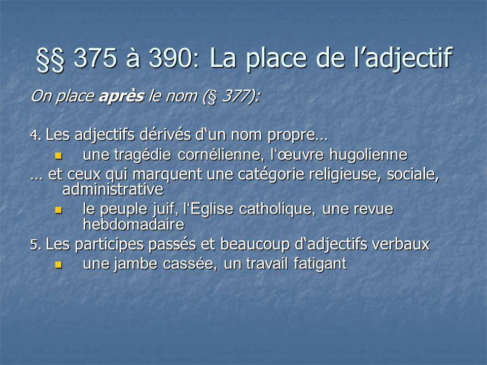 §§ 375 à 390: La place de ladjectif On place après le nom (§ 377): 4.