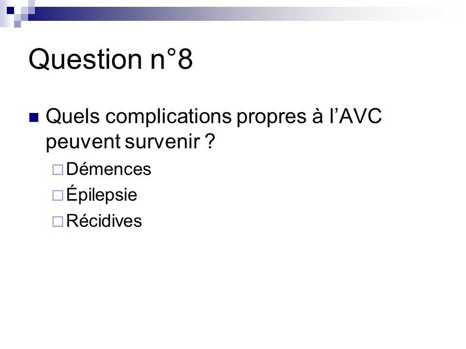 Question n°8 Quels complications propres à lAVC peuvent survenir ? Démences Épilepsie Récidives