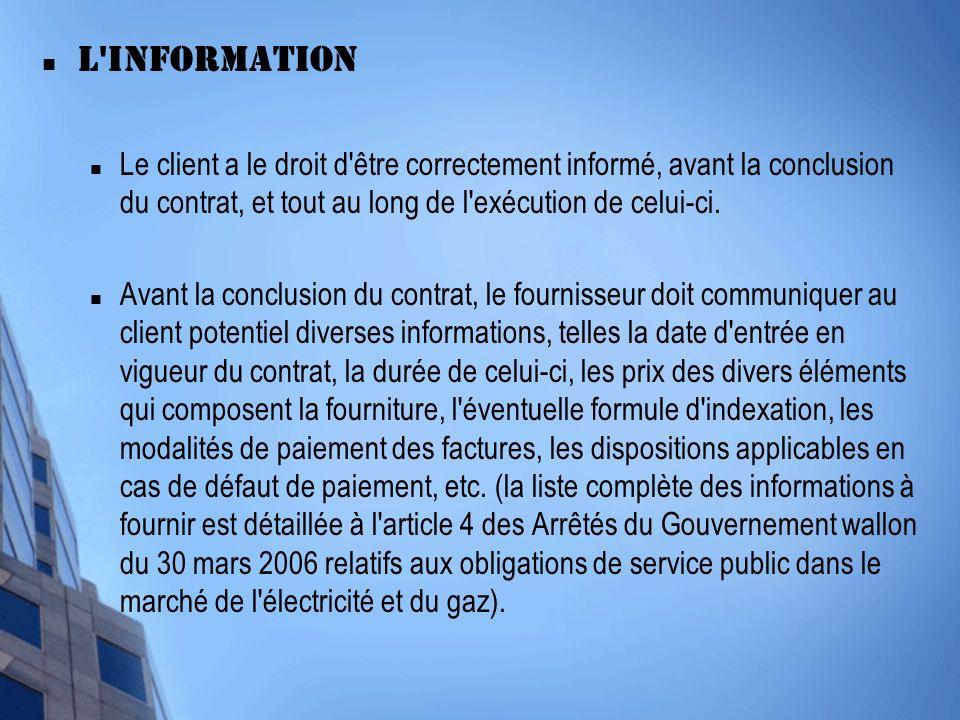 L information Le client a le droit d être correctement informé, avant la conclusion du contrat, et tout au long de l exécution de celui-ci.