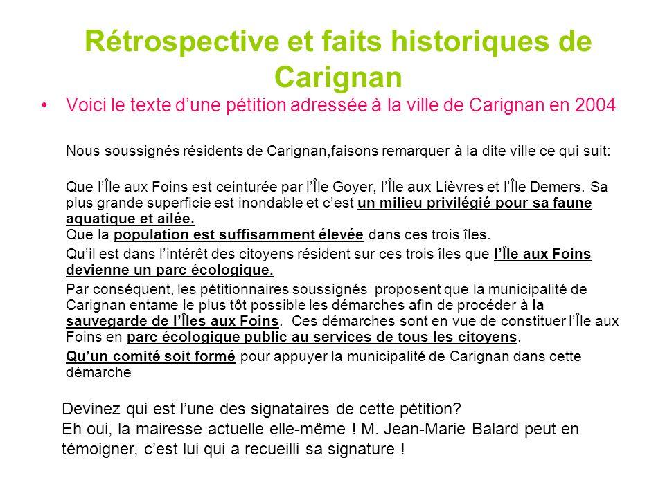 Rétrospective et faits historiques de Carignan Voici le texte dune pétition adressée à la ville de Carignan en 2004 Nous soussignés résidents de Carignan,faisons remarquer à la dite ville ce qui suit: Que lÎle aux Foins est ceinturée par lÎle Goyer, lÎle aux Lièvres et lÎle Demers.
