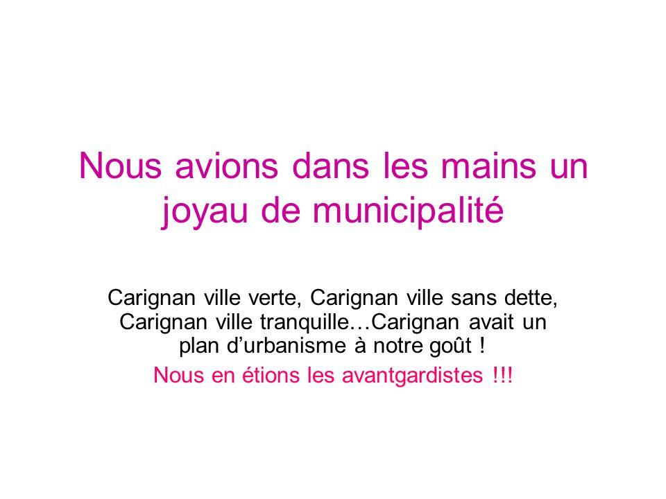 Nous avions dans les mains un joyau de municipalité Carignan ville verte, Carignan ville sans dette, Carignan ville tranquille…Carignan avait un plan