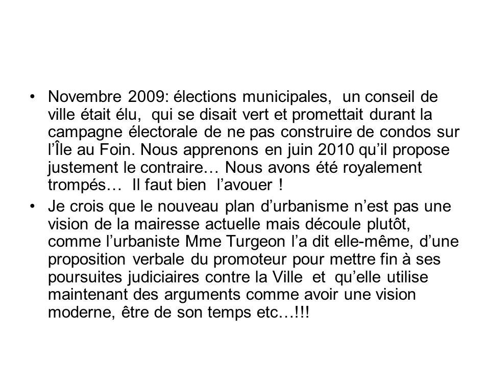 Novembre 2009: élections municipales, un conseil de ville était élu, qui se disait vert et promettait durant la campagne électorale de ne pas construire de condos sur lÎle au Foin.