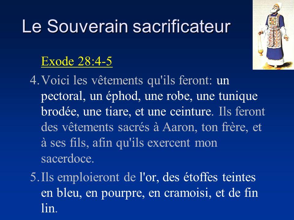 Le Souverain sacrificateur Exode 28:4-5 4.Voici les vêtements qu'ils feront: un pectoral, un éphod, une robe, une tunique brodée, une tiare, et une ce