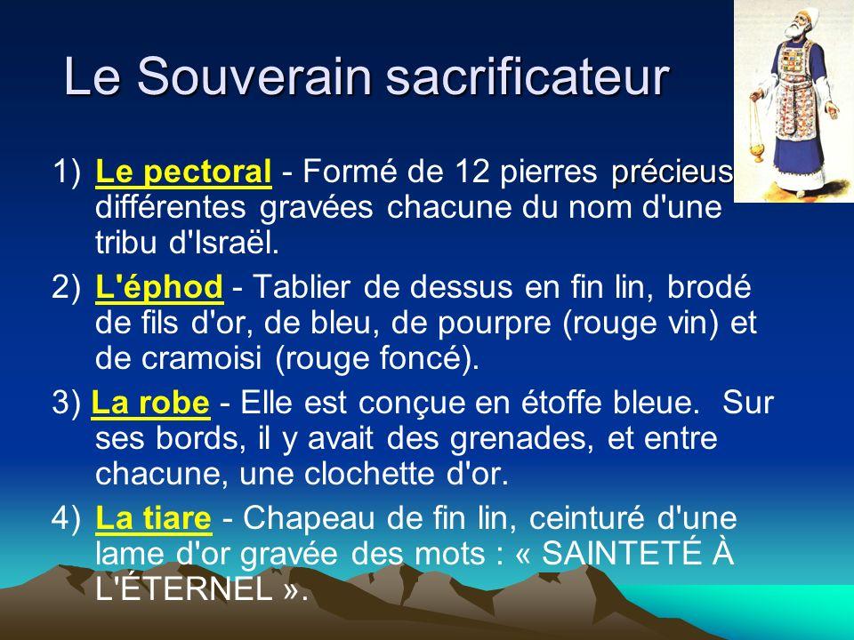 Le Souverain sacrificateur précieuses 1)Le pectoral - Formé de 12 pierres précieuses différentes gravées chacune du nom d'une tribu d'Israël. 2)L'épho