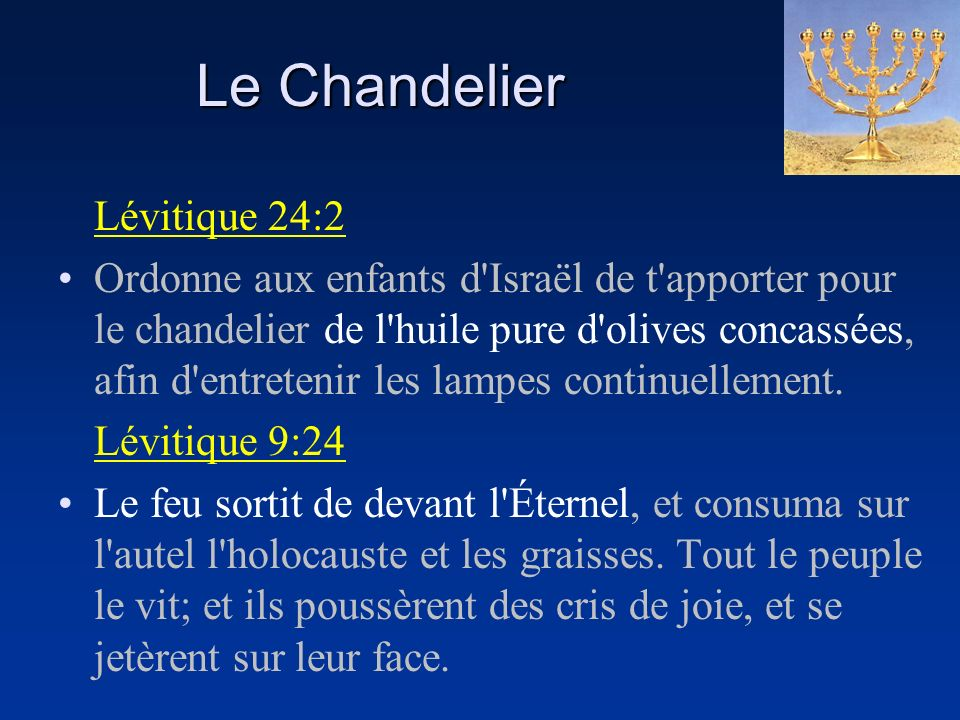 Le Chandelier Lévitique 24:2 Ordonne aux enfants d'Israël de t'apporter pour le chandelier de l'huile pure d'olives concassées, afin d'entretenir les