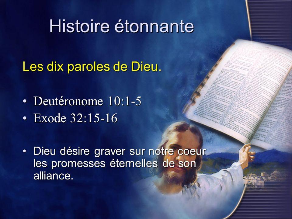 Histoire étonnante Les dix paroles de Dieu. Deutéronome 10:1-5Deutéronome 10:1-5 Exode 32:15-16Exode 32:15-16 Dieu désire graver sur notre coeur les p