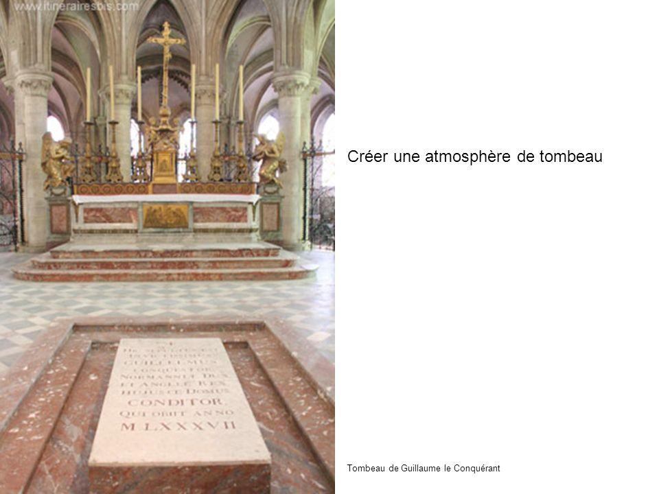 Créer une atmosphère de tombeau Tombeau de Guillaume le Conquérant