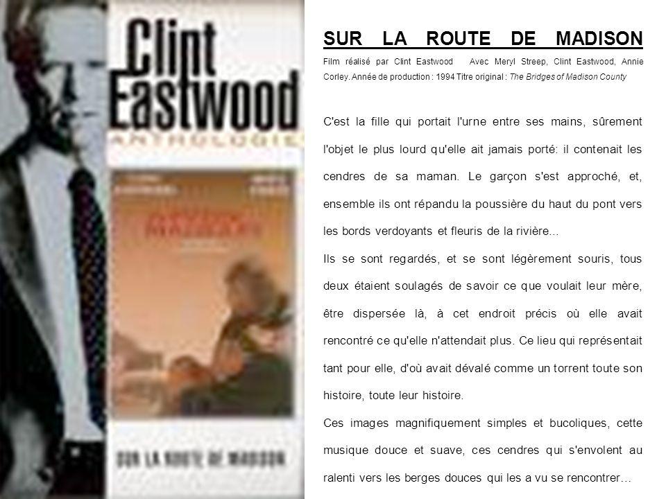 SUR LA ROUTE DE MADISON Film réalisé par Clint Eastwood Avec Meryl Streep, Clint Eastwood, Annie Corley.
