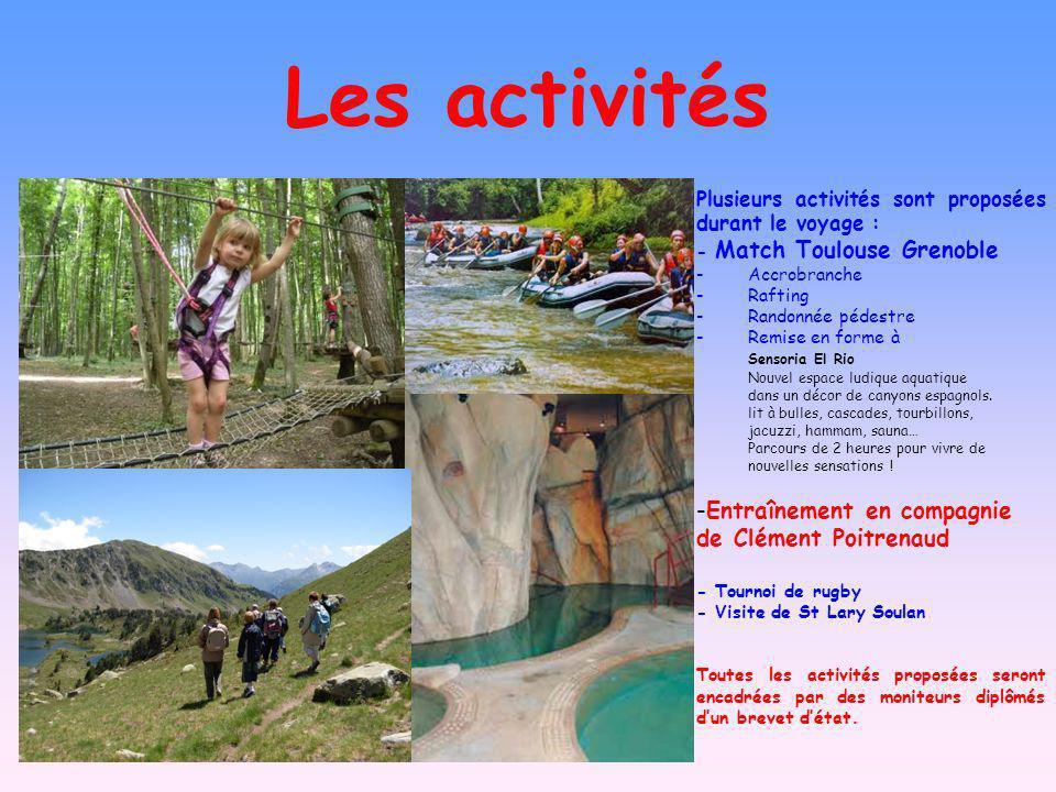 Les activités Plusieurs activités sont proposées durant le voyage : - Match Toulouse Grenoble - Accrobranche - Rafting - Randonnée pédestre - Remise en forme à Sensoria El Rio Nouvel espace ludique aquatique dans un décor de canyons espagnols.