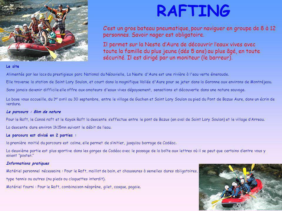 RAFTING Cest un gros bateau pneumatique, pour naviguer en groupe de 8 à 12 personnes. Savoir nager est obligatoire. Il permet sur la Neste dAure de dé
