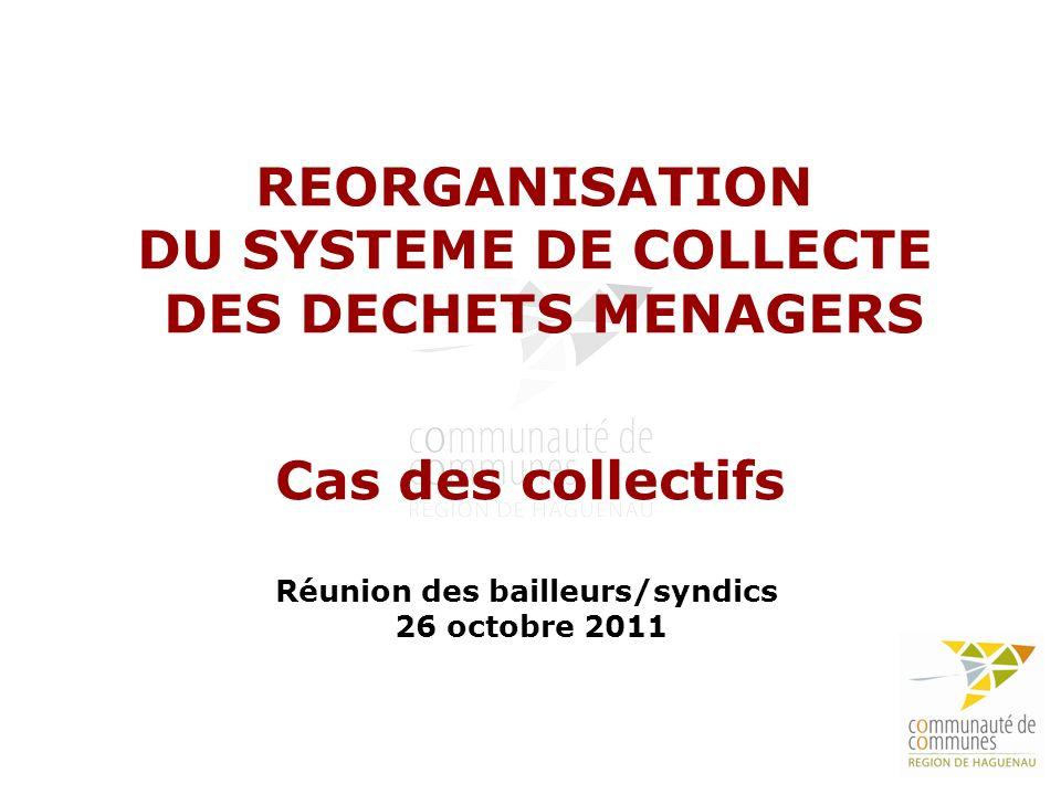 1 Réunion des bailleurs/syndics 26 octobre 2011 REORGANISATION DU SYSTEME DE COLLECTE DES DECHETS MENAGERS Cas des collectifs
