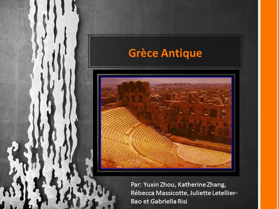 Grèce Antique Par: Yuxin Zhou, Katherine Zhang, Rébecca Massicotte, Juliette Letellier- Bao et Gabriella Risi