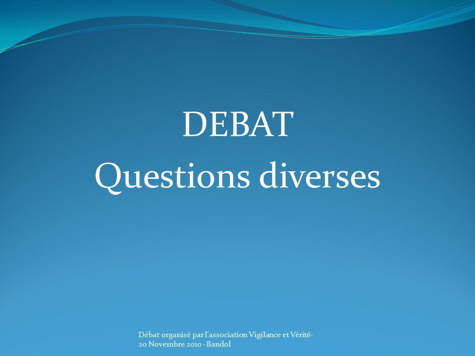 DEBAT Questions diverses Débat organisé par l'association Vigilance et Vérité- 20 Novembre 2010 -Bandol