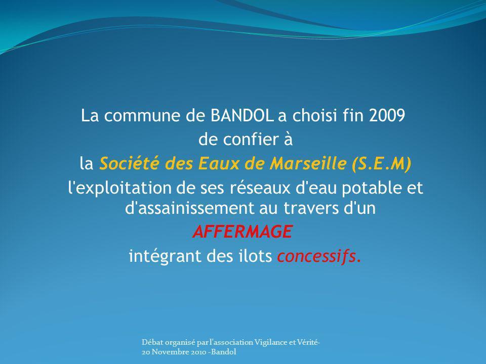 La commune de BANDOL a choisi fin 2009 de confier à la Société des Eaux de Marseille (S.E.M) l'exploitation de ses réseaux d'eau potable et d'assainis