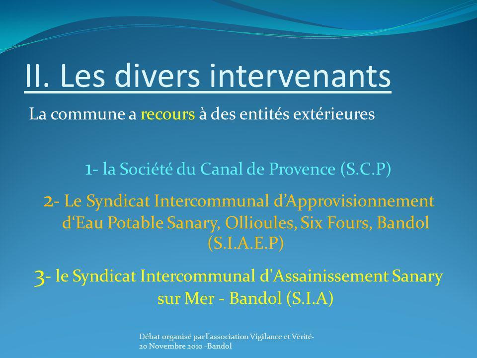 II. Les divers intervenants La commune a recours à des entités extérieures 1 - la Société du Canal de Provence (S.C.P) 2 - Le Syndicat Intercommunal d