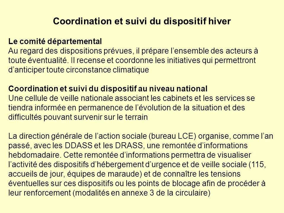 Coordination et suivi du dispositif hiver Le comité départemental Au regard des dispositions prévues, il prépare lensemble des acteurs à toute éventualité.