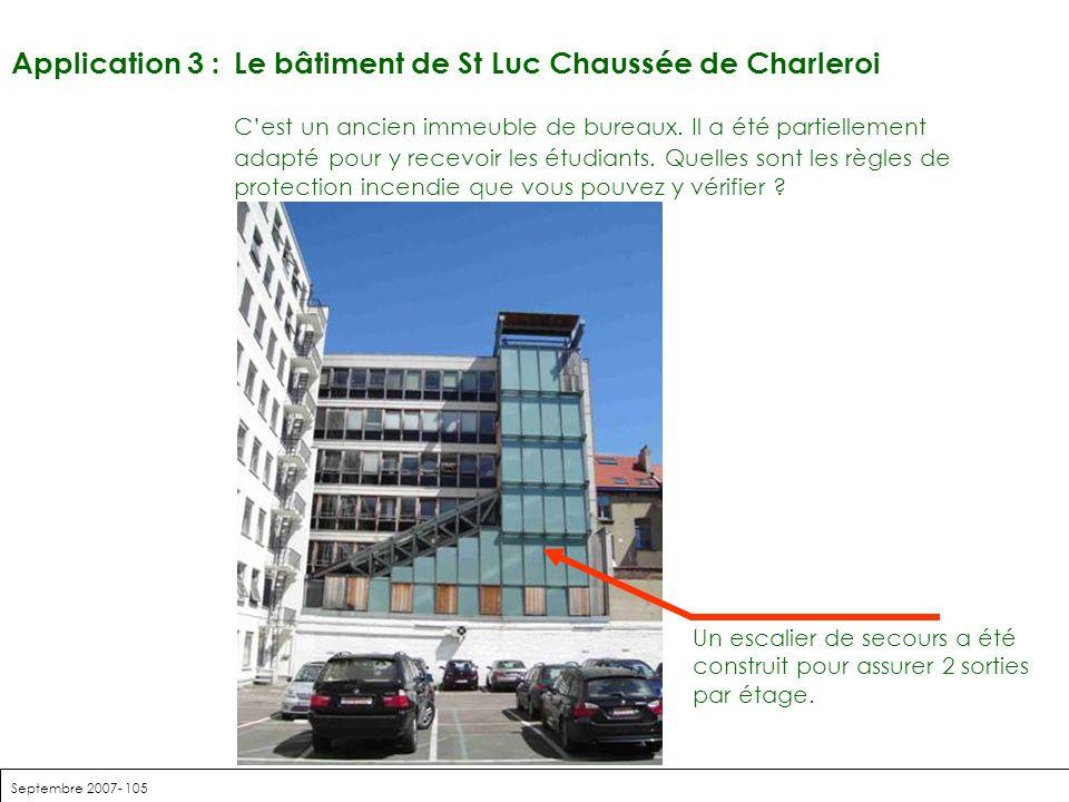 Septembre 2007- 105 Application 3 : Le bâtiment de St Luc Chaussée de Charleroi Cest un ancien immeuble de bureaux. Il a été partiellement adapté pour