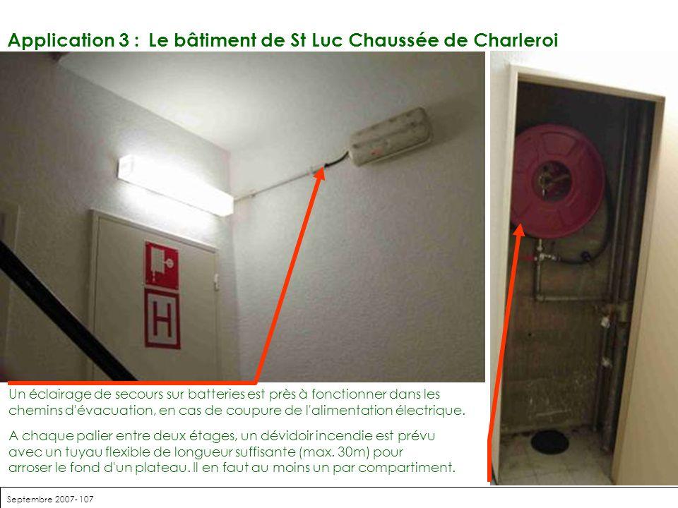 Septembre 2007- 107 Application 3 : Le bâtiment de St Luc Chaussée de Charleroi Un éclairage de secours sur batteries est près à fonctionner dans les