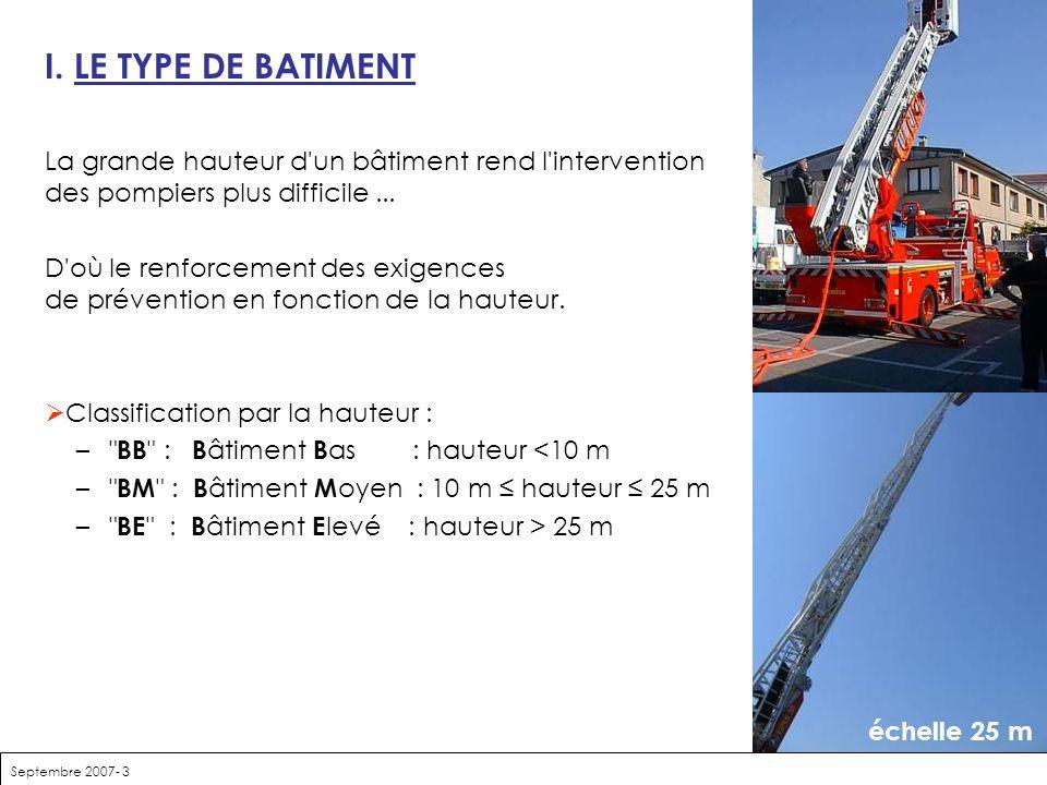 Septembre 2007- 3 I. LE TYPE DE BATIMENT La grande hauteur d'un bâtiment rend l'intervention des pompiers plus difficile... D'où le renforcement des e