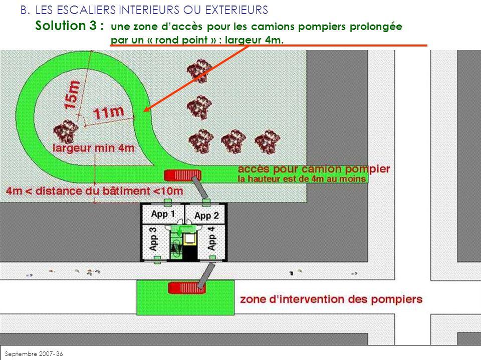 Septembre 2007- 36 B.LES ESCALIERS INTERIEURS OU EXTERIEURS Solution 3 : une zone daccès pour les camions pompiers prolongée par un « rond point » : l