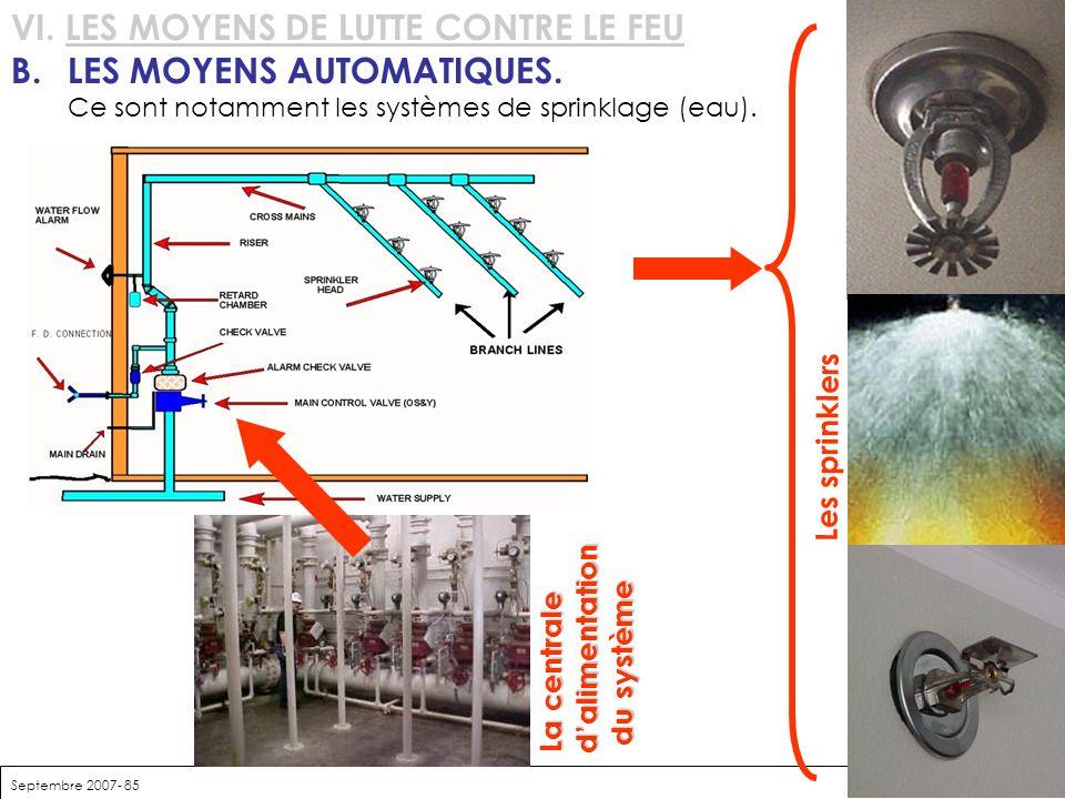 Septembre 2007- 85 VI. LES MOYENS DE LUTTE CONTRE LE FEU B. LES MOYENS AUTOMATIQUES. Ce sont notamment les systèmes de sprinklage (eau). Les sprinkler