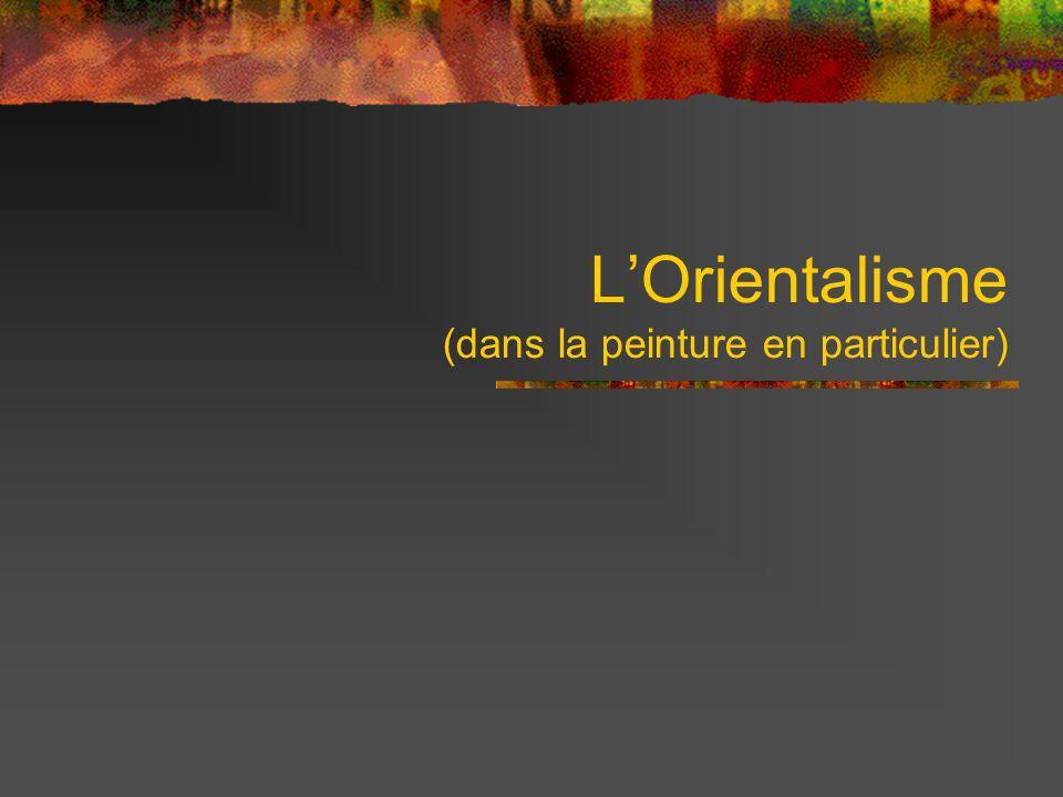 LOrientalisme (dans la peinture en particulier)