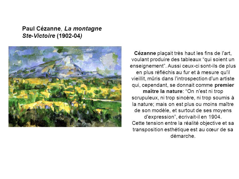Paul Cézanne, La montagne Ste-Victoire (1902-04) Cézanne plaçait très haut les fins de l'art, voulant produire des tableaux qui soient un enseignement
