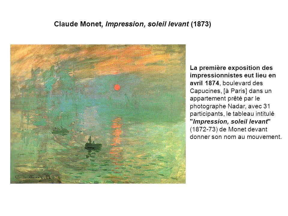Claude Monet, Impression, soleil levant (1873) La première exposition des impressionnistes eut lieu en avril 1874, boulevard des Capucines, [à Paris]