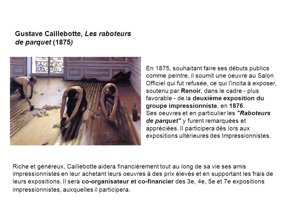 Gustave Caillebotte, Les raboteurs de parquet (1875) En 1875, souhaitant faire ses débuts publics comme peintre, il soumit une oeuvre au Salon Officie