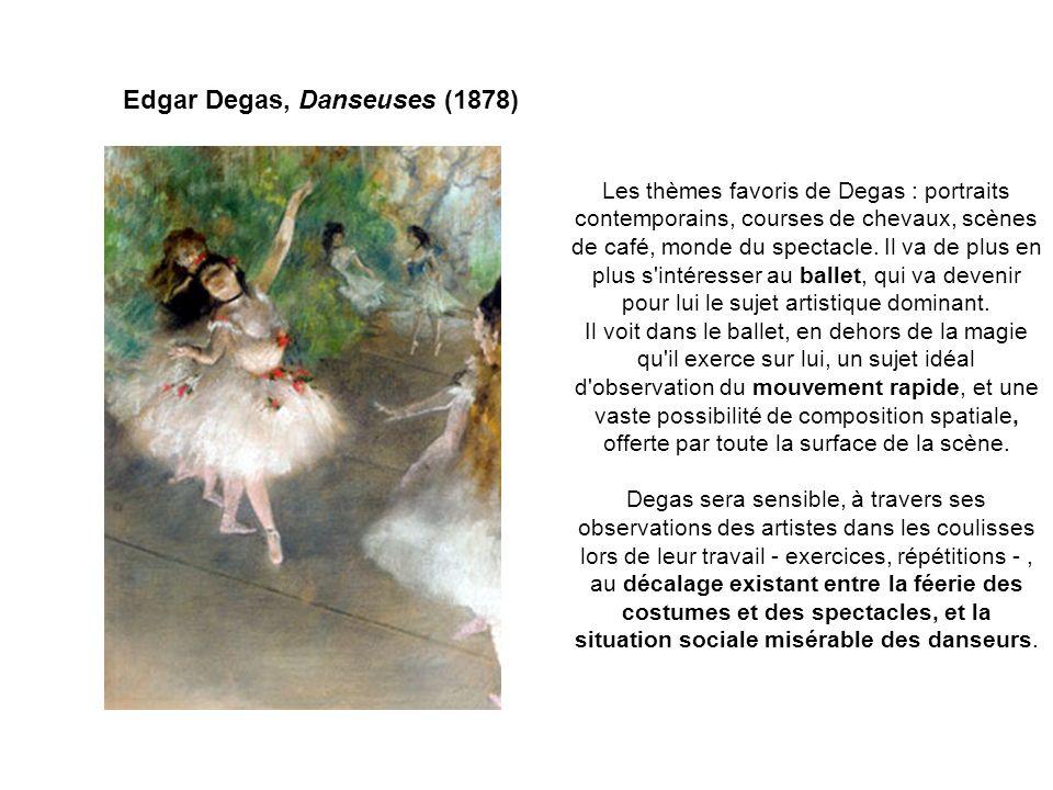 Edgar Degas, Danseuses (1878) Les thèmes favoris de Degas : portraits contemporains, courses de chevaux, scènes de café, monde du spectacle. Il va de