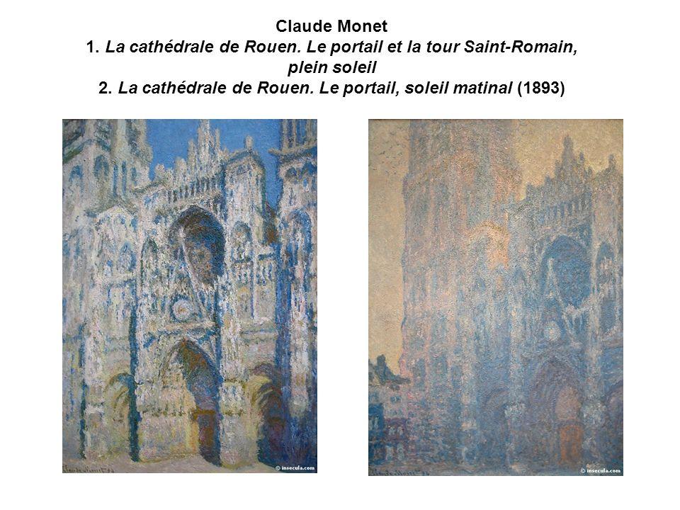Claude Monet 1. La cathédrale de Rouen. Le portail et la tour Saint-Romain, plein soleil 2. La cathédrale de Rouen. Le portail, soleil matinal (1893)