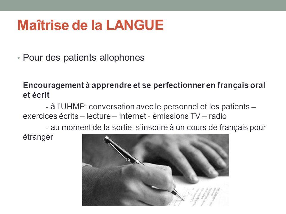Maîtrise de la LANGUE Pour des patients allophones Encouragement à apprendre et se perfectionner en français oral et écrit - à lUHMP: conversation ave