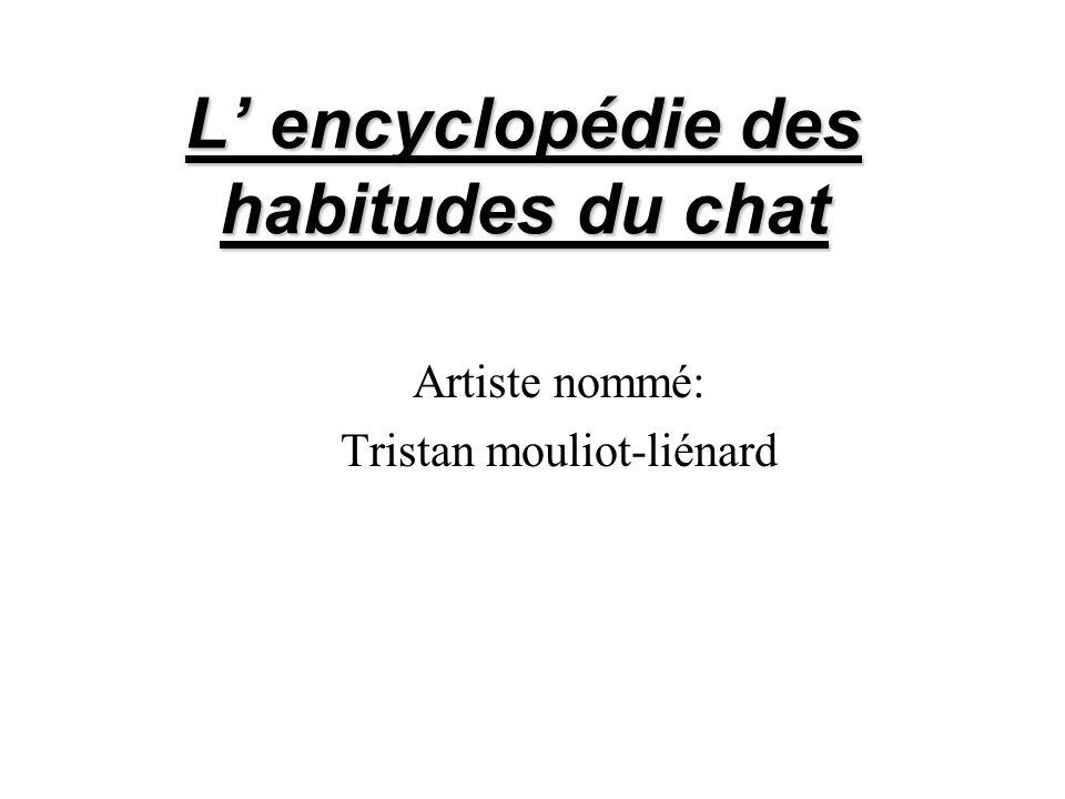 L encyclopédie des habitudes du chat Artiste nommé: Tristan mouliot-liénard