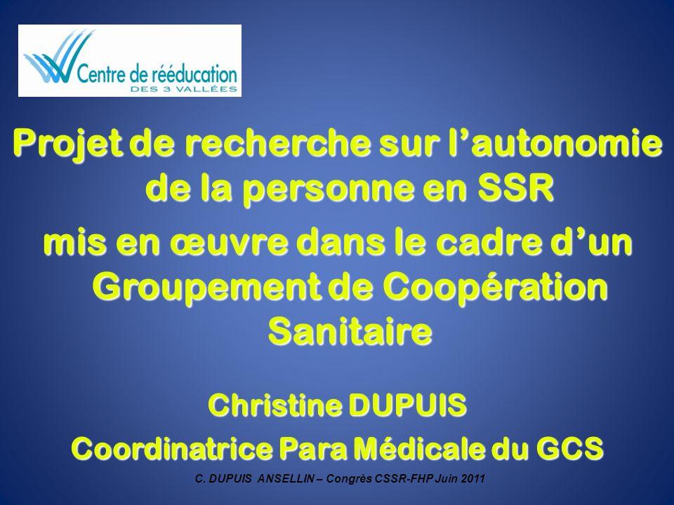 Projet de recherche sur lautonomie de la personne en SSR mis en œuvre dans le cadre dun Groupement de Coopération Sanitaire Christine DUPUIS Coordinat