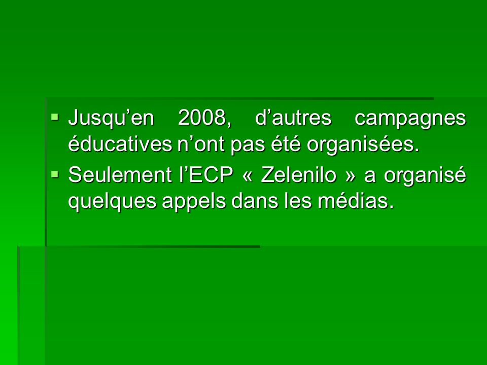 Jusquen 2008, dautres campagnes éducatives nont pas été organisées. Jusquen 2008, dautres campagnes éducatives nont pas été organisées. Seulement lECP