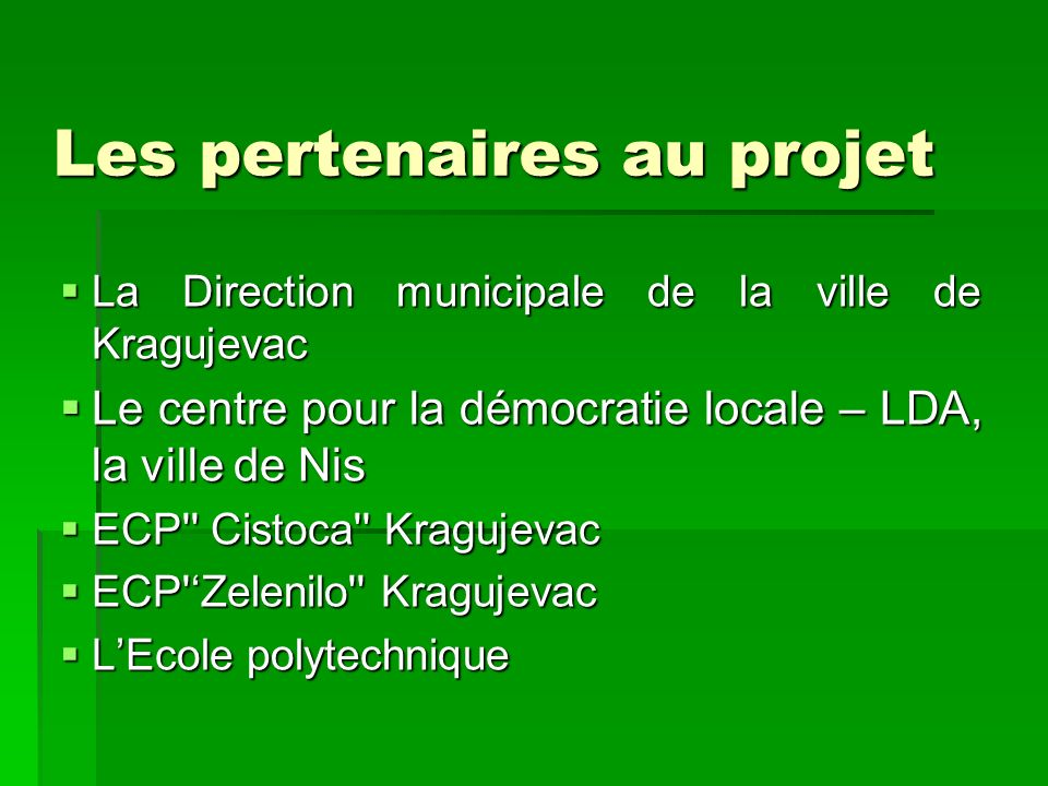 Les pertenaires au projet La Direction municipale de la ville de Kragujevac La Direction municipale de la ville de Kragujevac Le centre pour la démocr