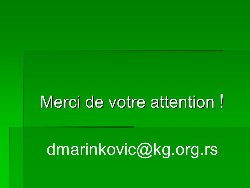 Merci de votre attention ! dmarinkovic@kg.org.rs