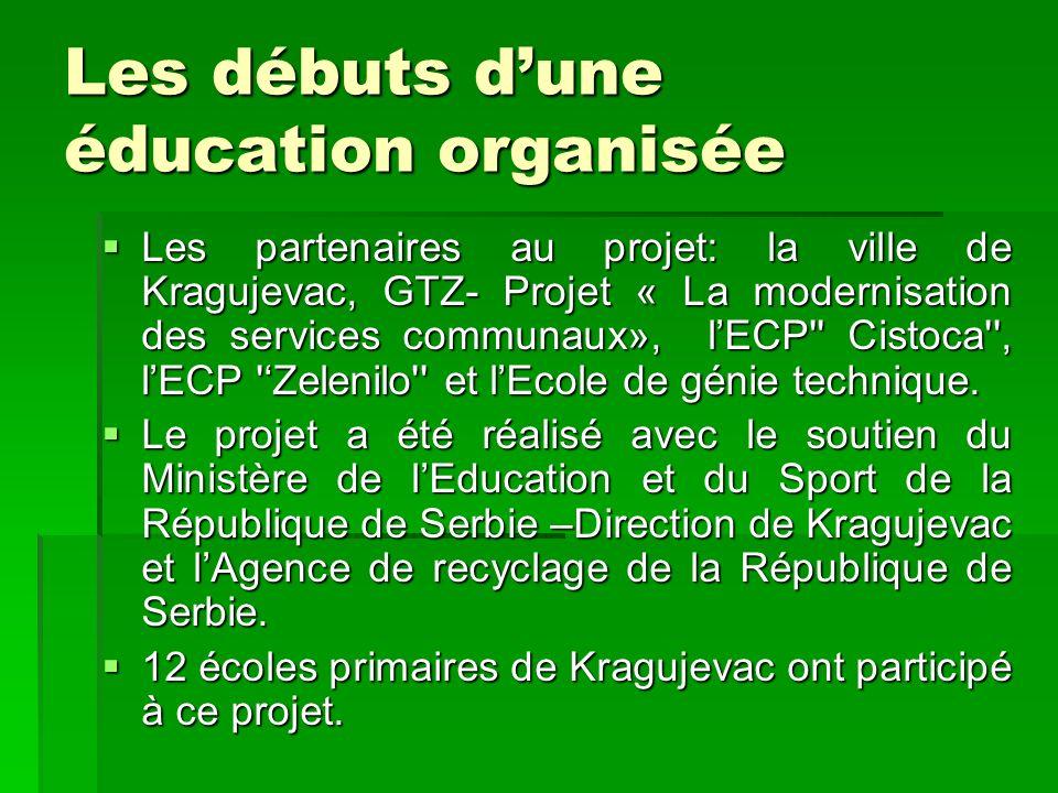 Les débuts dune éducation organisée Les partenaires au projet: la ville de Kragujevac, GTZ- Projet « La modernisation des services communaux», lECP''
