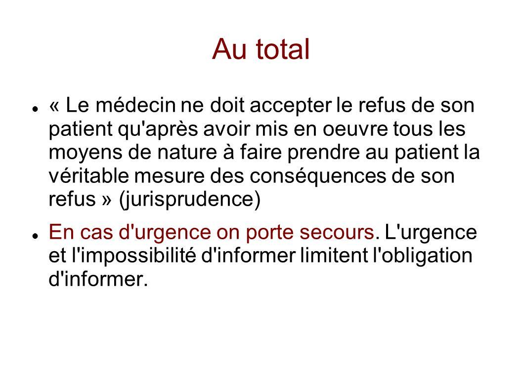 Au total « Le médecin ne doit accepter le refus de son patient qu'après avoir mis en oeuvre tous les moyens de nature à faire prendre au patient la vé