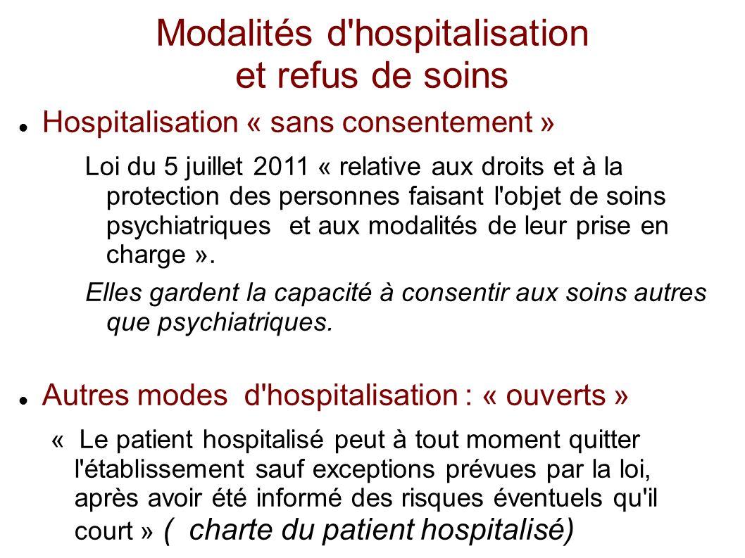 Modalités d hospitalisation et refus de soins Hospitalisation « sans consentement » Loi du 5 juillet 2011 « relative aux droits et à la protection des personnes faisant l objet de soins psychiatriques et aux modalités de leur prise en charge ».