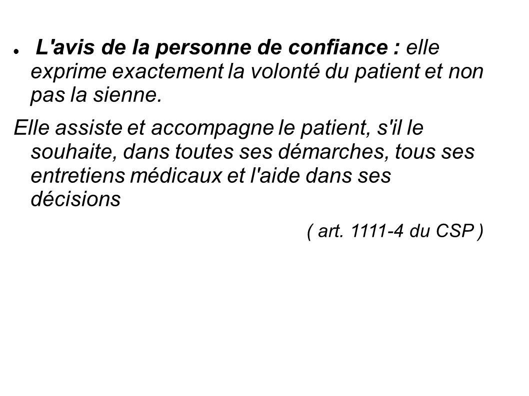 L'avis de la personne de confiance : elle exprime exactement la volonté du patient et non pas la sienne. Elle assiste et accompagne le patient, s'il l