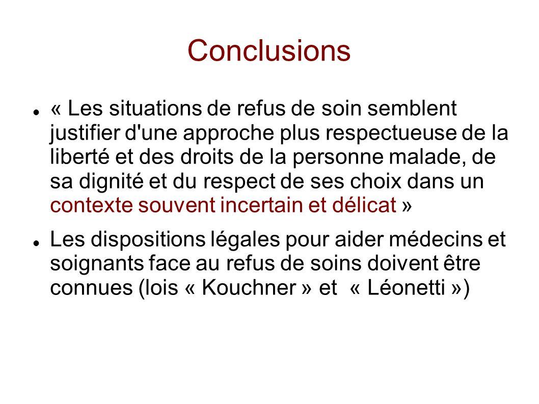 Conclusions « Les situations de refus de soin semblent justifier d'une approche plus respectueuse de la liberté et des droits de la personne malade, d