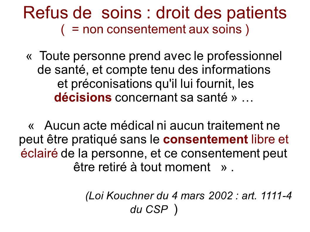 Refus de soins : droit des patients ( = non consentement aux soins ) « Toute personne prend avec le professionnel de santé, et compte tenu des informa