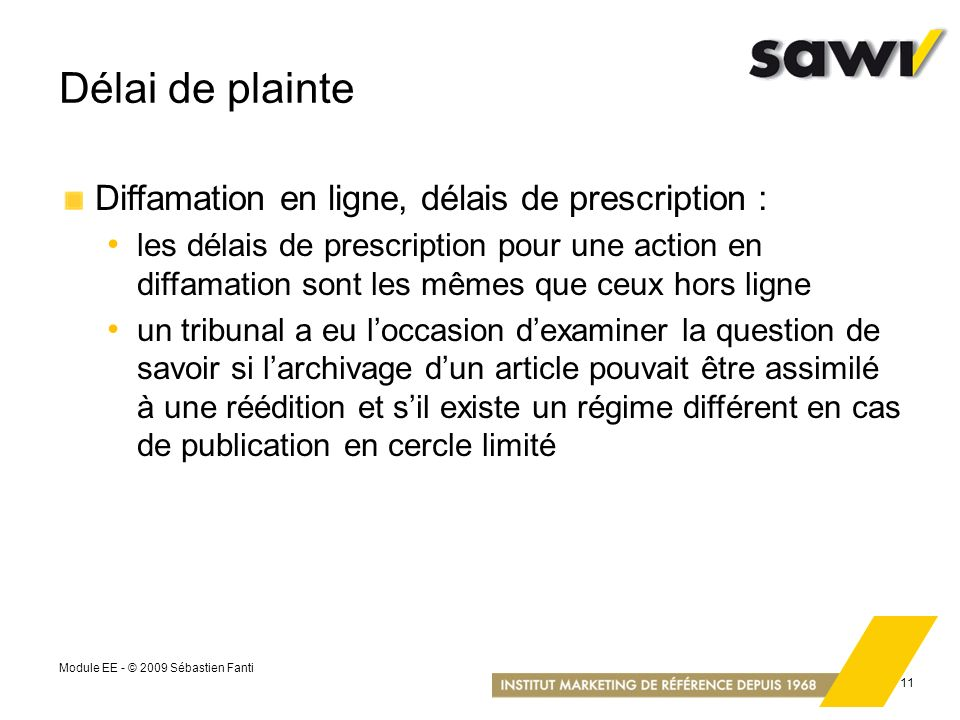 Module EE - © 2009 Sébastien Fanti 11 Délai de plainte Diffamation en ligne, délais de prescription : les délais de prescription pour une action en di