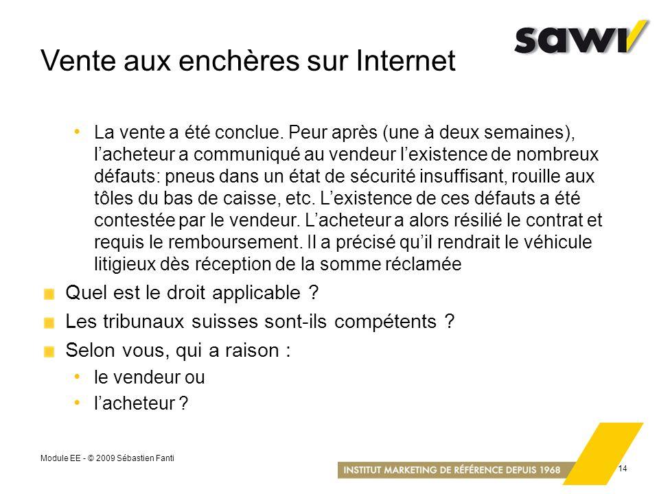 Module EE - © 2009 Sébastien Fanti 14 Vente aux enchères sur Internet La vente a été conclue. Peur après (une à deux semaines), lacheteur a communiqué