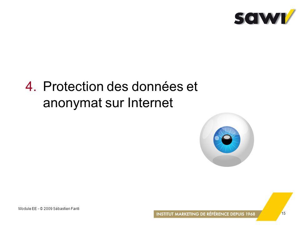Module EE - © 2009 Sébastien Fanti 15 4.Protection des données et anonymat sur Internet