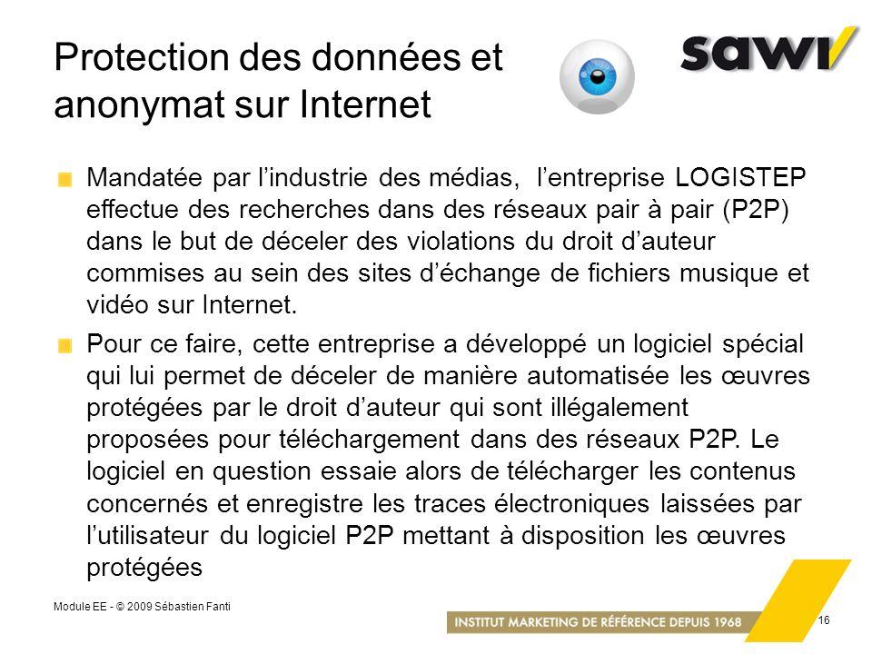 Module EE - © 2009 Sébastien Fanti 16 Protection des données et anonymat sur Internet Mandatée par lindustrie des médias, lentreprise LOGISTEP effectu